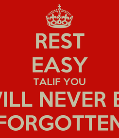 Poster: REST EASY TALIF YOU WILL NEVER BE FORGOTTEN