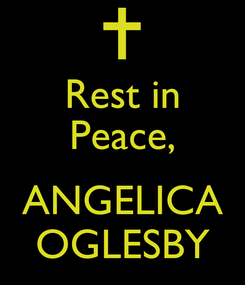Poster: Rest in Peace,  ANGELICA OGLESBY