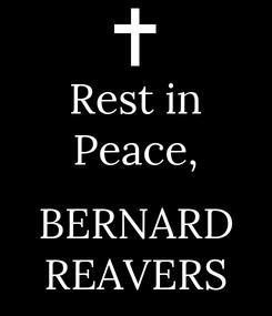 Poster: Rest in Peace,  BERNARD REAVERS