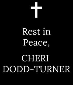 Poster: Rest in Peace,  CHERI  DODD-TURNER