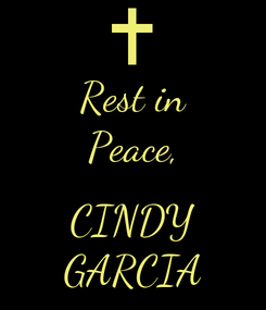 Poster: Rest in Peace,  CINDY GARCIA
