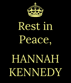Poster: Rest in Peace,  HANNAH KENNEDY