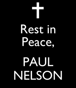 Poster: Rest in Peace,  PAUL NELSON