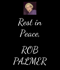 Poster: Rest in Peace,  ROB PALMER