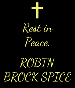 Poster: Rest in Peace,  ROBIN BROCK SPICE