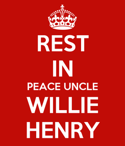 Poster: REST IN PEACE UNCLE WILLIE HENRY