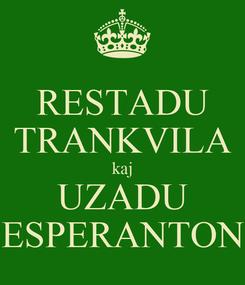 Poster: RESTADU TRANKVILA kaj UZADU ESPERANTON