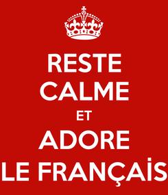 Poster: RESTE CALME ET ADORE LE FRANÇAİS
