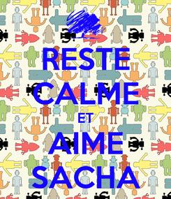 Poster: RESTE CALME ET AIME SACHA