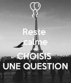 Poster: Reste  calme et CHOISIS  UNE QUESTION