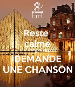 Poster: Reste  calme et  DEMANDE UNE CHANSON