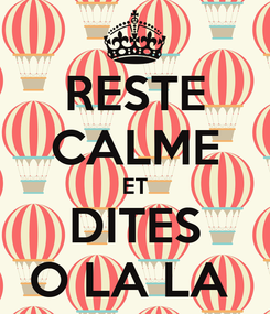 Poster: RESTE CALME ET DITES O LA LA