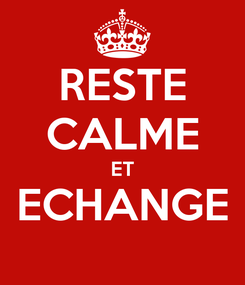 Poster: RESTE CALME ET ECHANGE