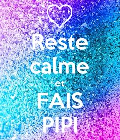 Poster: Reste calme et FAIS PIPI