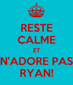 Poster: RESTE CALME ET N'ADORE PAS RYAN!