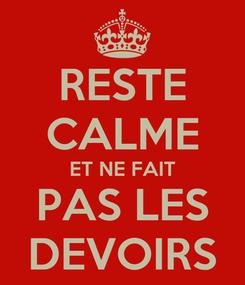 Poster: RESTE CALME ET NE FAIT PAS LES DEVOIRS