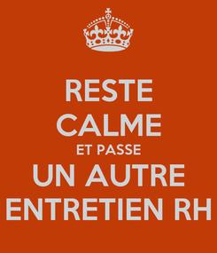 Poster: RESTE CALME ET PASSE UN AUTRE ENTRETIEN RH