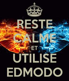 Poster: RESTE CALME ET UTILISE EDMODO