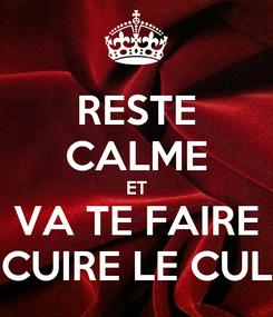 Poster: RESTE CALME ET VA TE FAIRE CUIRE LE CUL