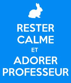 Poster: RESTER CALME ET  ADORER PROFESSEUR