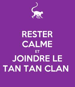 Poster: RESTER CALME ET JOINDRE LE TAN TAN CLAN