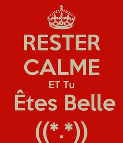 Poster: RESTER CALME ET Tu  Êtes Belle ((*.*))