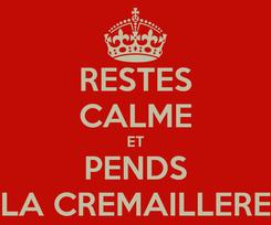 Poster: RESTES CALME ET PENDS LA CREMAILLERE