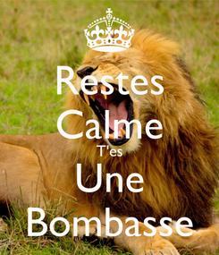 Poster: Restes Calme T'es Une Bombasse