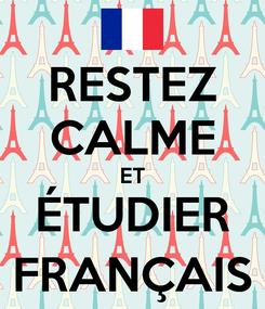 Poster: RESTEZ CALME ET ÉTUDIER FRANÇAIS