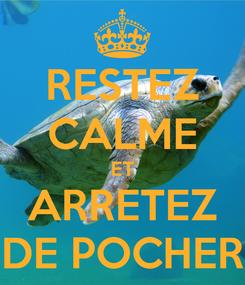 Poster: RESTEZ CALME ET ARRETEZ DE POCHER