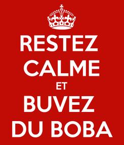 Poster: RESTEZ  CALME ET BUVEZ  DU BOBA