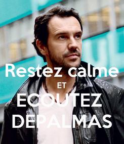Poster:  Restez calme ET ECOUTEZ  DEPALMAS