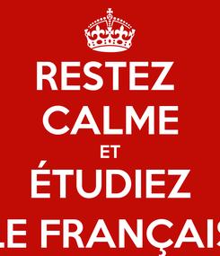 Poster: RESTEZ  CALME ET ÉTUDIEZ LE FRANÇAIS