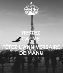 Poster: RESTEZ CALME  ET FÊTEZ L'ANNIVERSAIRE DE MANU