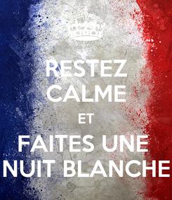Poster: RESTEZ CALME ET FAITES UNE  NUIT BLANCHE