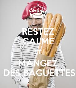 Poster: RESTEZ CALME ET MANGEZ  DES BAGUETTES