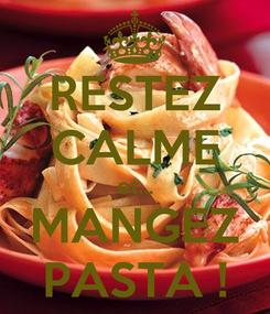 Poster: RESTEZ CALME et... MANGEZ PASTA !
