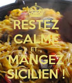 Poster: RESTEZ CALME ET... MANGEZ SICILIEN !
