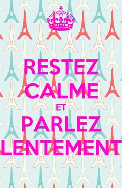 Poster: RESTEZ CALME ET PARLEZ LENTEMENT