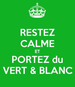 Poster: RESTEZ CALME ET PORTEZ du VERT & BLANC