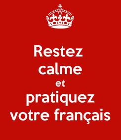 Poster: Restez  calme et pratiquez votre français