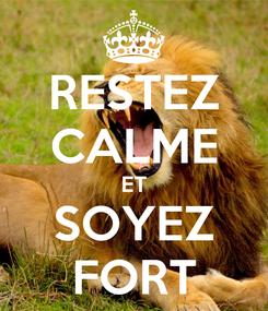 Poster: RESTEZ CALME ET SOYEZ FORT