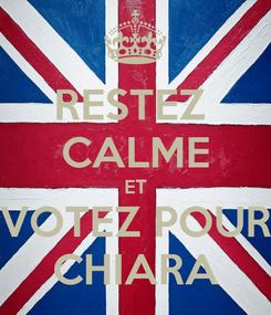 Poster: RESTEZ  CALME ET VOTEZ POUR CHIARA