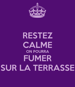 Poster: RESTEZ CALME ON POURRA FUMER SUR LA TERRASSE