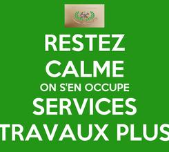 Poster: RESTEZ CALME ON S'EN OCCUPE SERVICES TRAVAUX PLUS