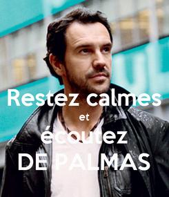 Poster:  Restez calmes et écoutez DE PALMAS