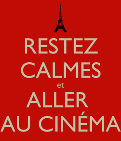 Poster: RESTEZ CALMES et ALLER  AU CINÉMA