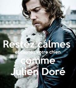 Poster:  Restez calmes  et calinez votre chien comme Julien Doré