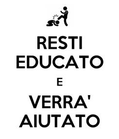 Poster: RESTI EDUCATO E VERRA' AIUTATO