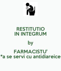 Poster: RESTITUTIO IN INTEGRUM by FARMACISTU' *a se servi cu antidiareice
